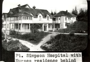 Port Simpson Hospital, with nurses' residence behind it.